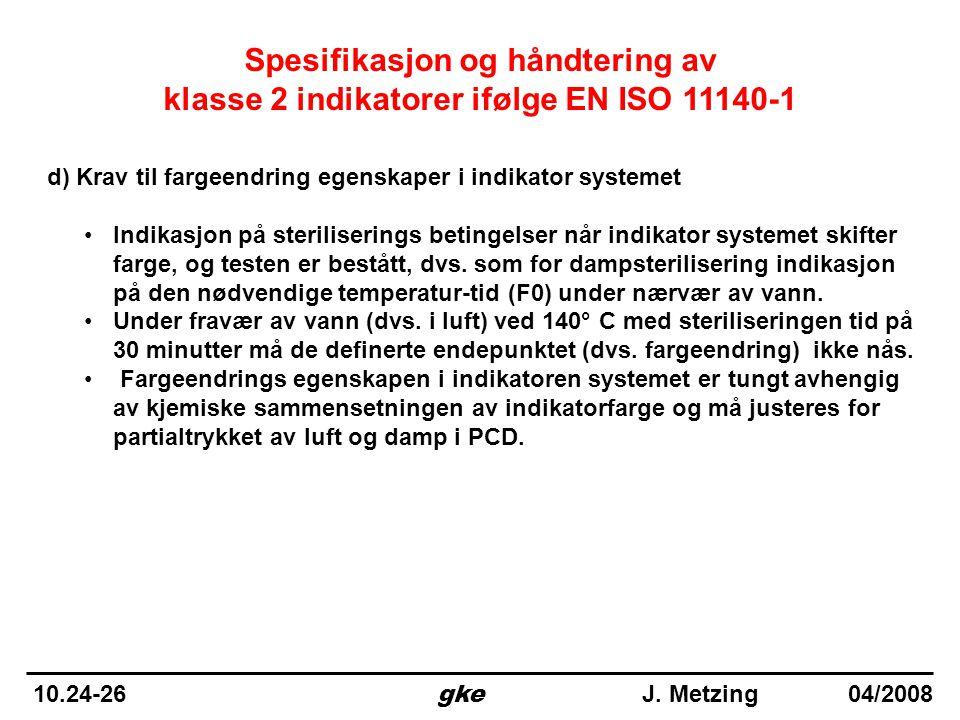 d) Krav til fargeendring egenskaper i indikator systemet •Indikasjon på steriliserings betingelser når indikator systemet skifter farge, og testen er