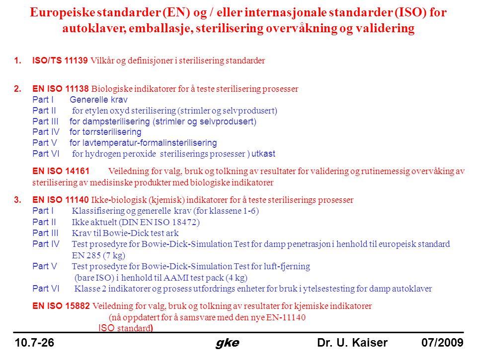 Europeiske standarder (EN) og / eller internasjonale standarder (ISO) for autoklaver, emballasje, sterilisering overvåkning og validering 1.ISO/TS 111