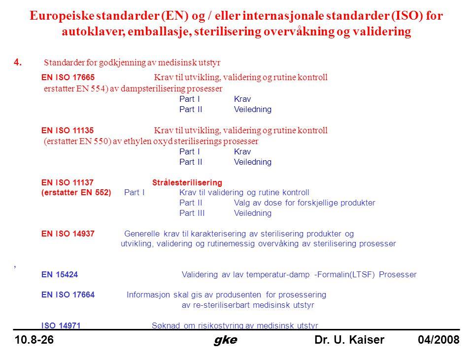 4. Standarder for godkjenning av medisinsk utstyr EN ISO 17665 Krav til utvikling, validering og rutine kontroll erstatter EN 554) av dampsteriliserin