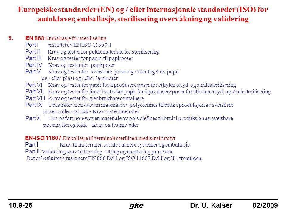 5. EN 868 Emballasje for sterilisering Part I erstattet av EN ISO 11607-1 Part II Krav og tester for pakkemateriale for sterilisering Part III Krav og