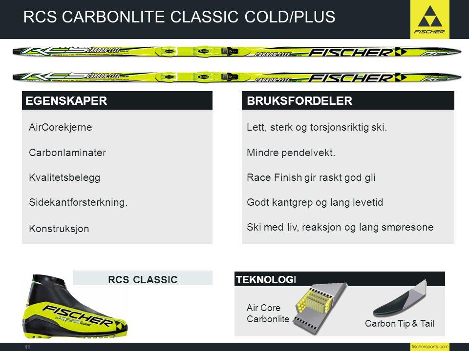11 Line-up 08l09 // Nordic // Ski // Racing RCS CARBONLITE CLASSIC COLD/PLUS EGENSKAPER Air Core Carbonlite Carbon Tip & Tail AirCorekjerne Carbonlami