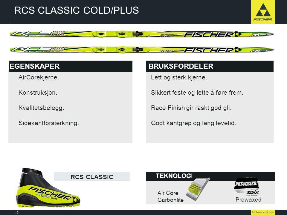 12 Line-up 08l09 // Nordic // Ski // Racing TEKNOLOGI RCS CLASSIC COLD/PLUS BRUKSFORDELEREGENSKAPER Air Core Carbonlite Prewaxed RCS CLASSIC AirCorekj