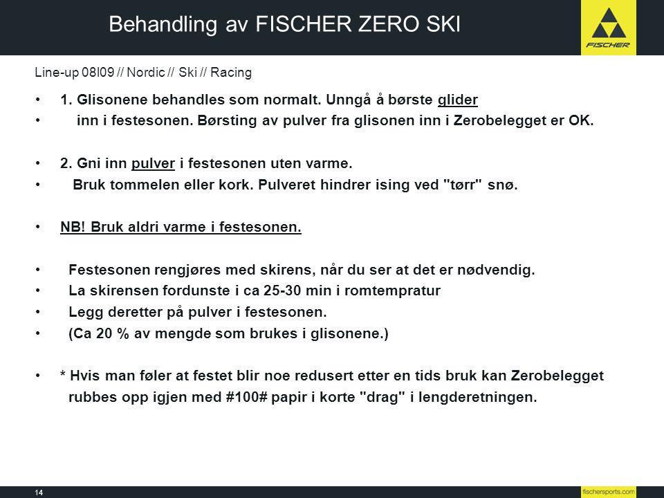 14 Line-up 08l09 // Nordic // Ski // Racing • 1. Glisonene behandles som normalt. Unngå å børste glider • inn i festesonen. Børsting av pulver fra gli