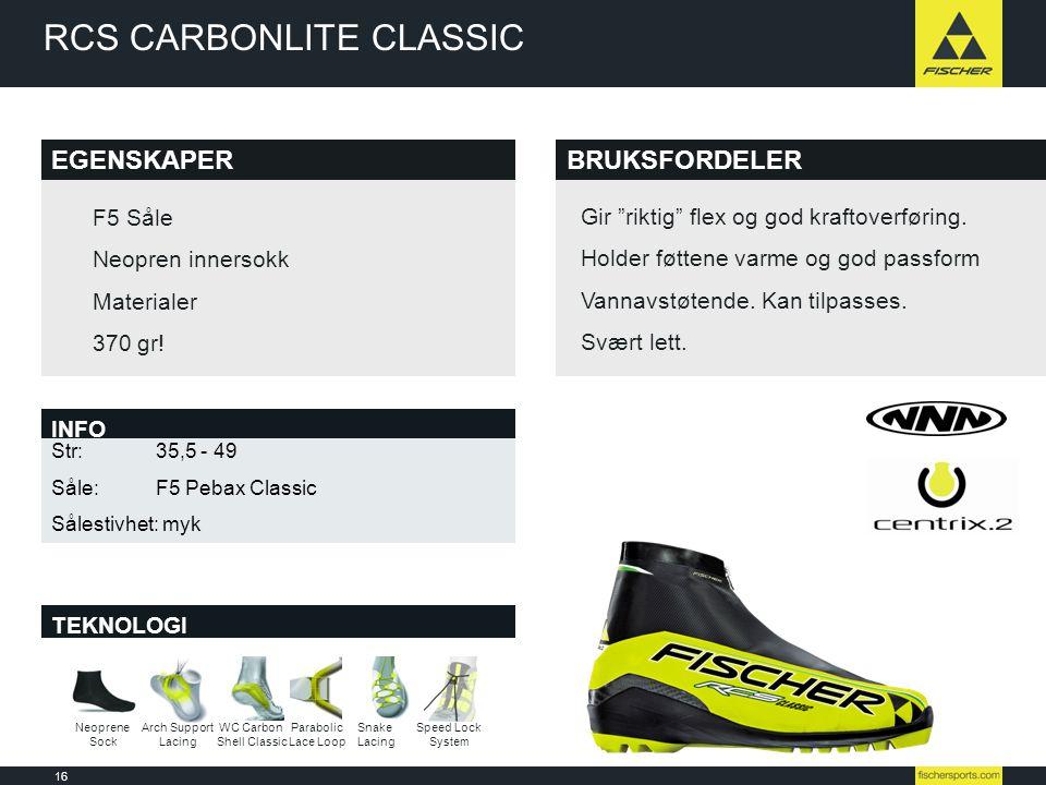 16 Line-up 08l09 // Nordic // Ski // Racing RCS CARBONLITE CLASSIC BRUKSFORDELER EGENSKAPER TEKNOLOGI Str: 35,5 - 49 Såle:F5 Pebax Classic Sålestivhet