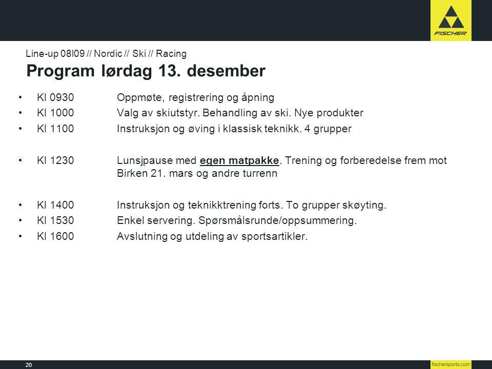 20 Line-up 08l09 // Nordic // Ski // Racing Program lørdag 13. desember • Kl 0930Oppmøte, registrering og åpning • Kl 1000Valg av skiutstyr. Behandlin