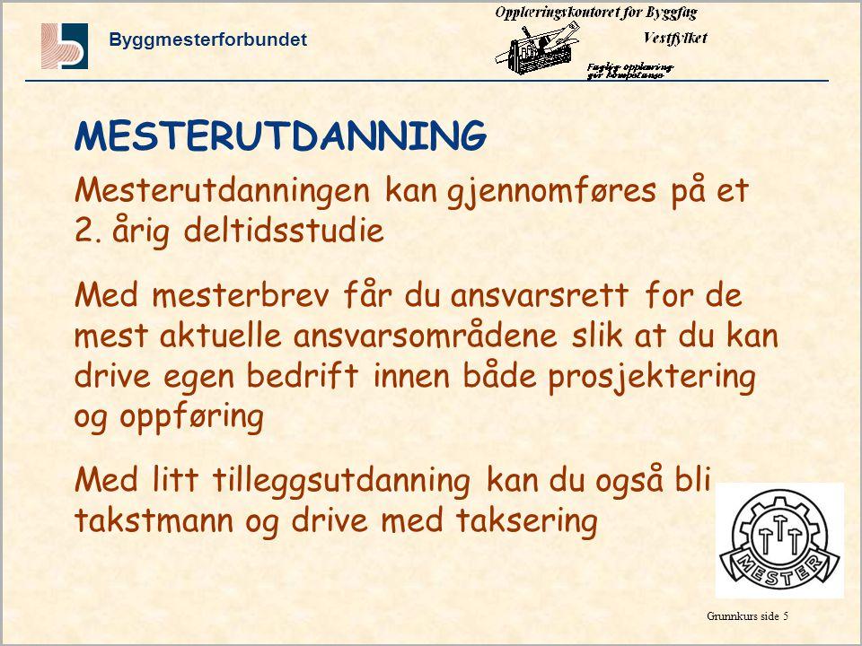 Byggmesterforbundet Grunnkurs side 5 MESTERUTDANNING Mesterutdanningen kan gjennomføres på et 2.