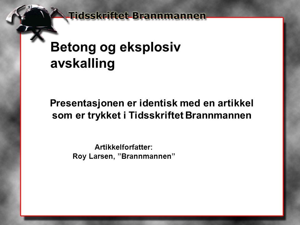 """Betong og eksplosiv avskalling Presentasjonen er identisk med en artikkel som er trykket i Tidsskriftet Brannmannen Artikkelforfatter: Roy Larsen, """"Br"""