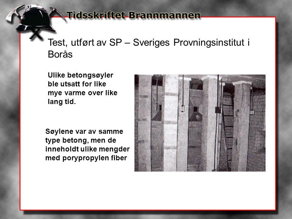Test, utført av SP – Sveriges Provningsinstitut i Borås Ulike betongsøyler ble utsatt for like mye varme over like lang tid. Søylene var av samme type