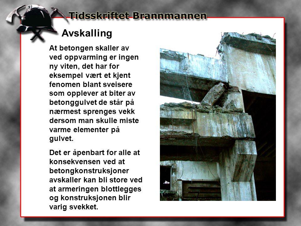 Avskalling At betongen skaller av ved oppvarming er ingen ny viten, det har for eksempel vært et kjent fenomen blant sveisere som opplever at biter av