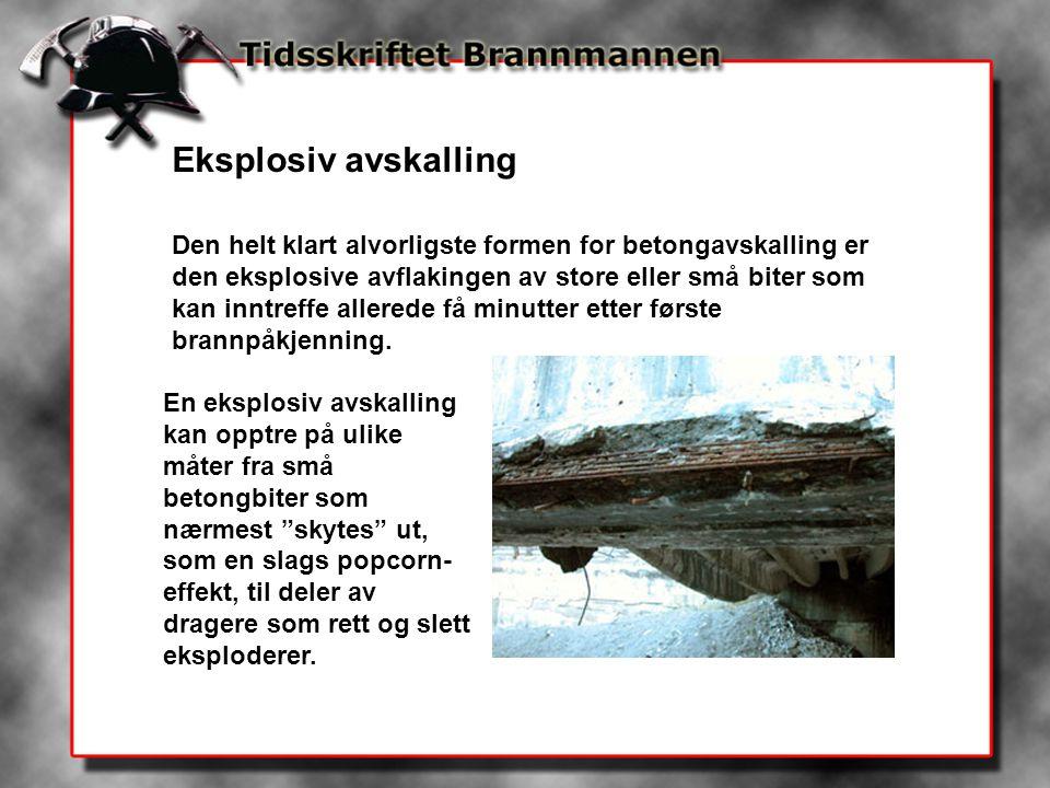 Eksplosiv avskalling Den helt klart alvorligste formen for betongavskalling er den eksplosive avflakingen av store eller små biter som kan inntreffe a