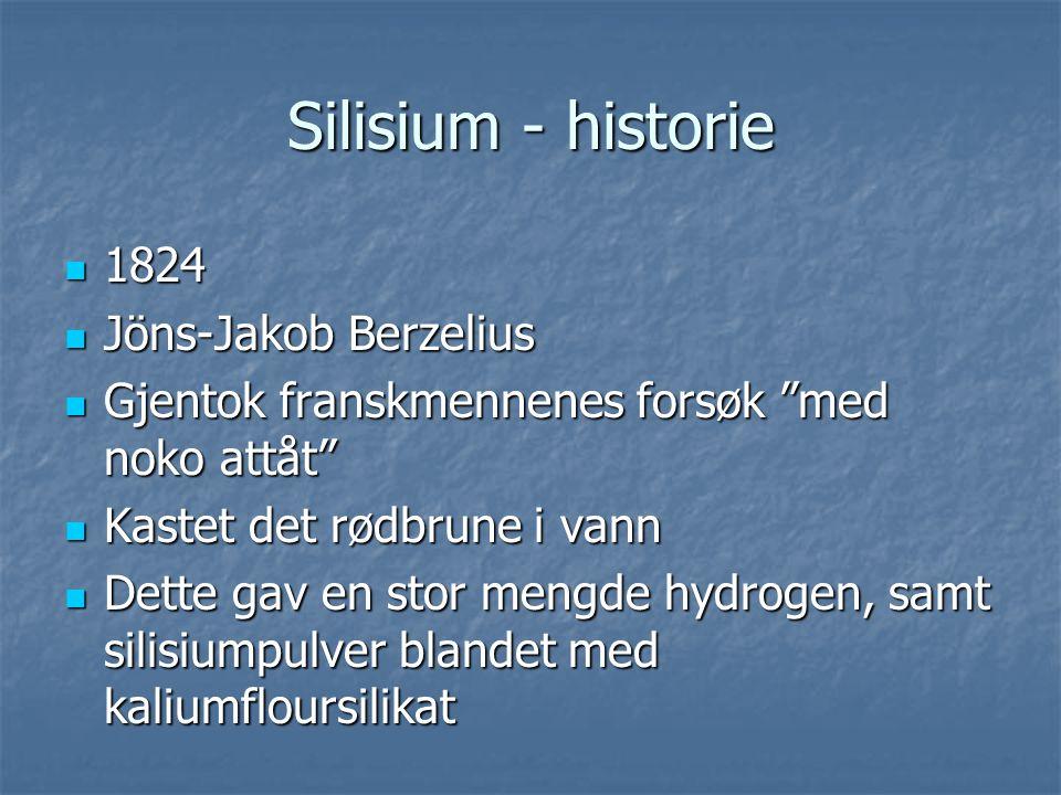 """Silisium - historie  1824  Jöns-Jakob Berzelius  Gjentok franskmennenes forsøk """"med noko attåt""""  Kastet det rødbrune i vann  Dette gav en stor me"""