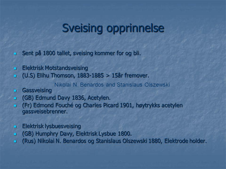 Sveising opprinnelse  Sent på 1800 tallet, sveising kommer for og bli.  Elektrisk Motstandsveising  (U.S) Elihu Thomson, 1883-1885 > 15år fremover.