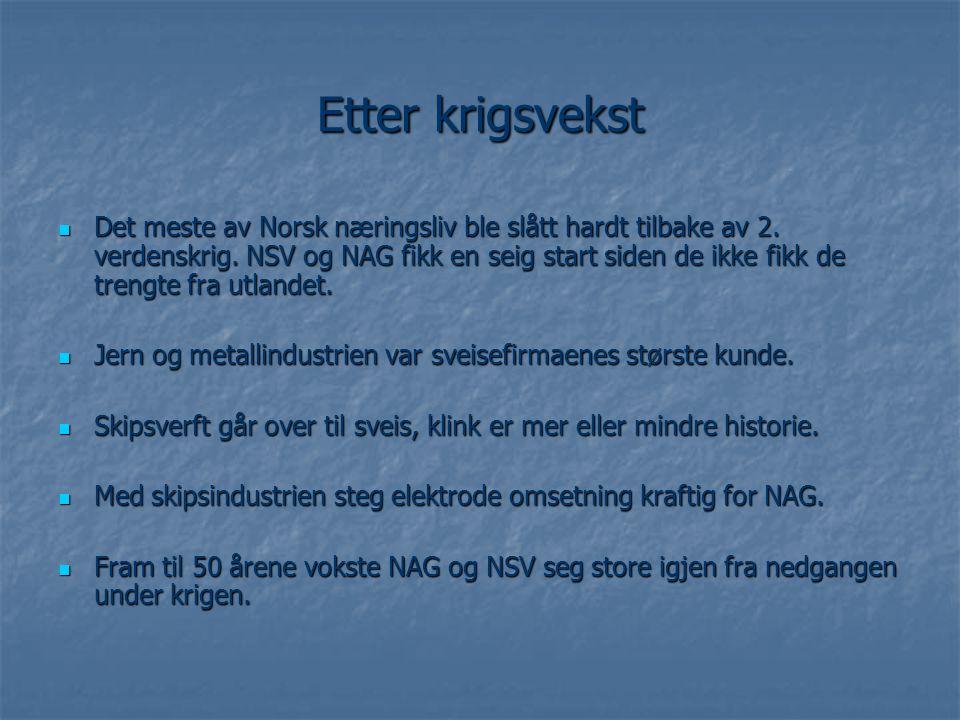 Etter krigsvekst  Det meste av Norsk næringsliv ble slått hardt tilbake av 2. verdenskrig. NSV og NAG fikk en seig start siden de ikke fikk de trengt