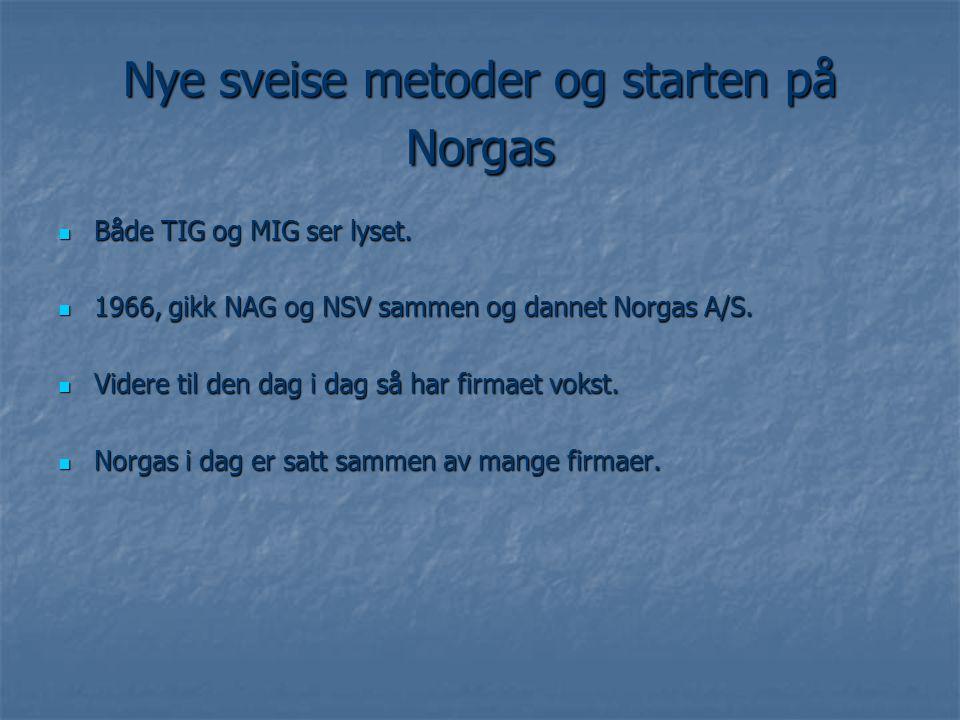 Nye sveise metoder og starten på Norgas  Både TIG og MIG ser lyset.  1966, gikk NAG og NSV sammen og dannet Norgas A/S.  Videre til den dag i dag s