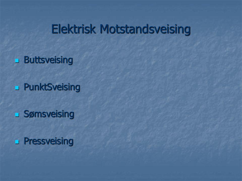 Elektrisk Motstandsveising  Buttsveising  PunktSveising  Sømsveising  Pressveising
