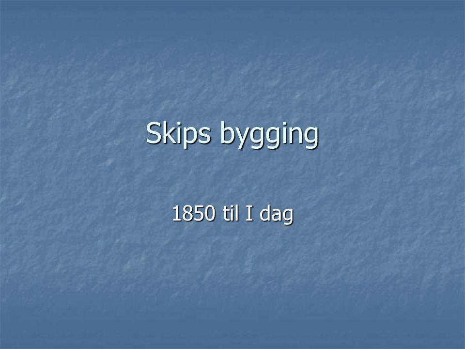 Skips bygging 1850 til I dag