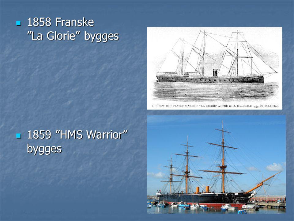 """ 1858 Franske """"La Glorie"""" bygges  1859 """"HMS Warrior"""" bygges"""
