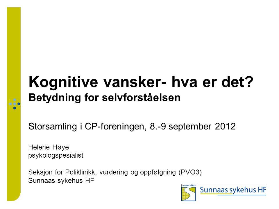 Kognitive vansker- hva er det? Betydning for selvforståelsen Storsamling i CP-foreningen, 8.-9 september 2012 Helene Høye psykologspesialist Seksjon f