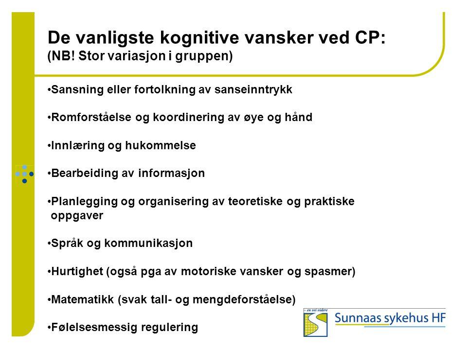 De vanligste kognitive vansker ved CP: (NB! Stor variasjon i gruppen) •Sansning eller fortolkning av sanseinntrykk •Romforståelse og koordinering av ø