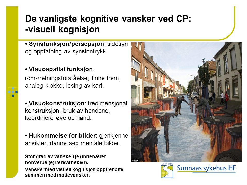 De vanligste kognitive vansker ved CP: -visuell kognisjon • Synsfunksjon/persepsjon: sidesyn og oppfatning av synsinntrykk. • Visuospatial funksjon: r
