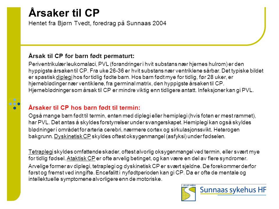 Årsaker til CP Hentet fra Bjørn Tvedt, foredrag på Sunnaas 2004 Årsak til CP for barn født permaturt: Periventrikulær leukomalaci, PVL (forandringer i