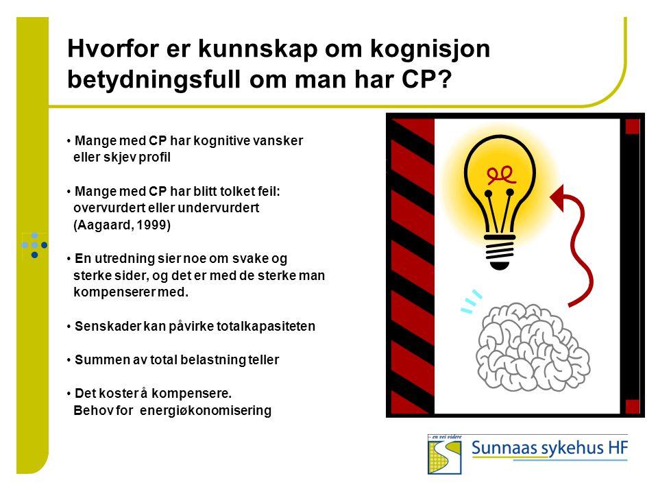 Hvorfor er kunnskap om kognisjon betydningsfull om man har CP? • Mange med CP har kognitive vansker eller skjev profil • Mange med CP har blitt tolket