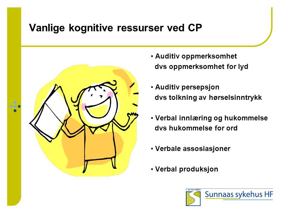 Vanlige kognitive ressurser ved CP • Auditiv oppmerksomhet dvs oppmerksomhet for lyd • Auditiv persepsjon dvs tolkning av hørselsinntrykk • Verbal inn