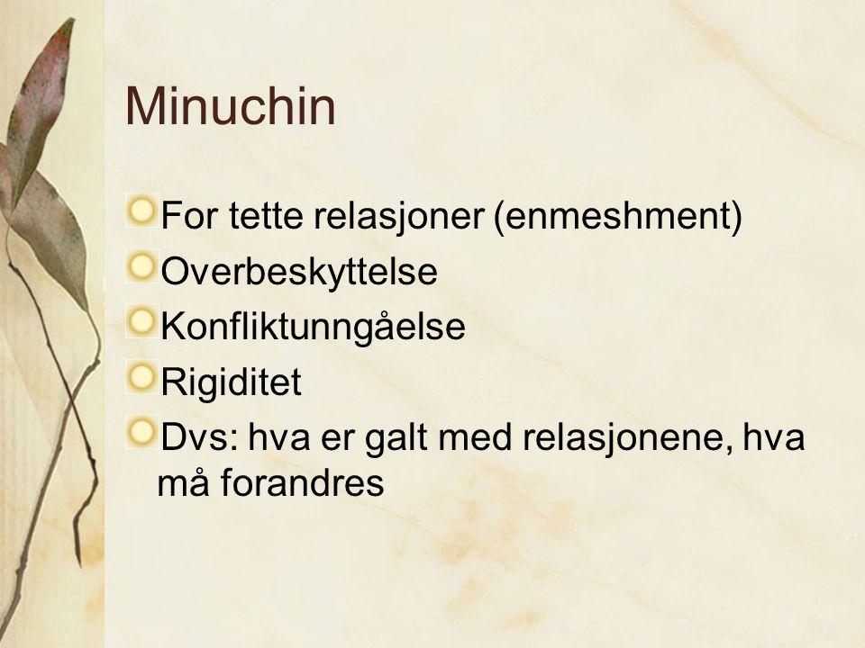 Minuchin For tette relasjoner (enmeshment) Overbeskyttelse Konfliktunngåelse Rigiditet Dvs: hva er galt med relasjonene, hva må forandres