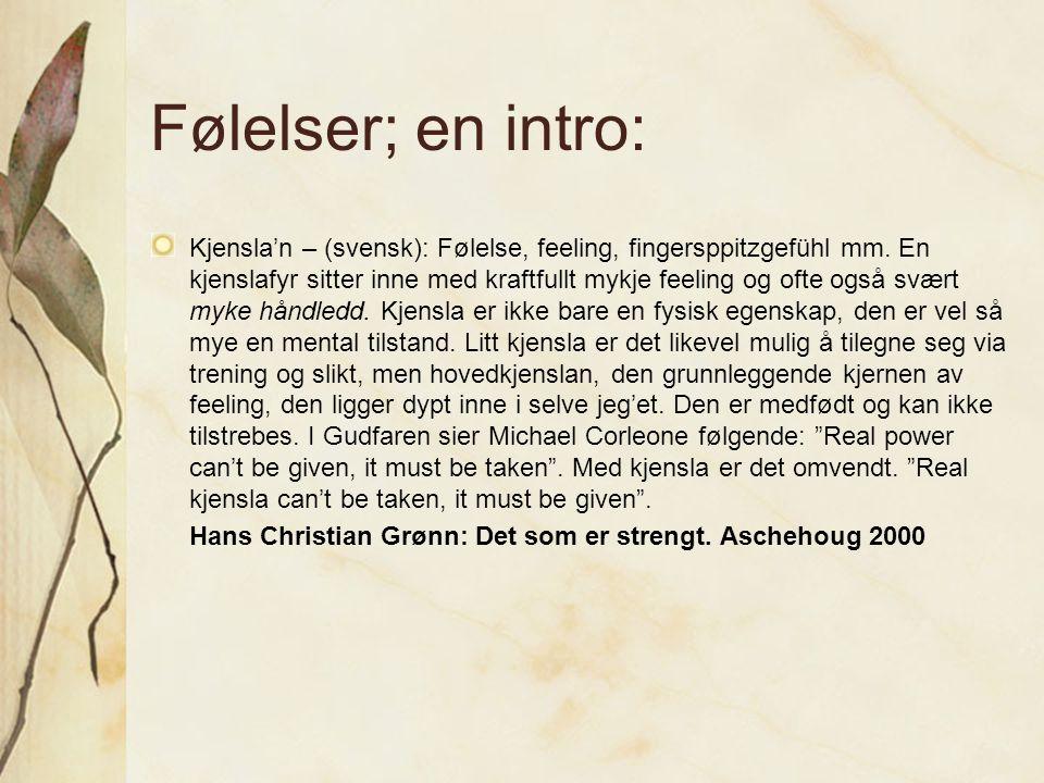 Følelser; en intro: Kjensla'n – (svensk): Følelse, feeling, fingersppitzgefühl mm. En kjenslafyr sitter inne med kraftfullt mykje feeling og ofte også