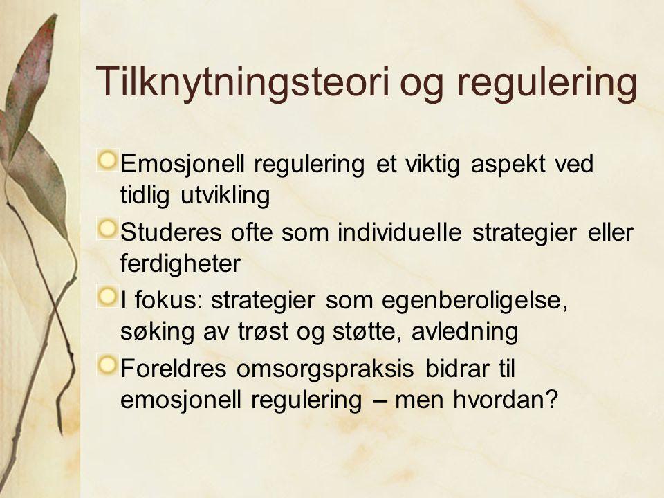 Tilknytningsteori og regulering Emosjonell regulering et viktig aspekt ved tidlig utvikling Studeres ofte som individuelle strategier eller ferdighete