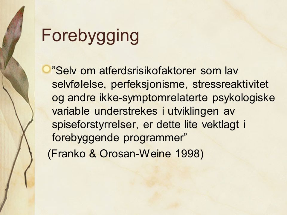 Forebygging It is well known that problems in the sense of self are paramount in eating disorders (Connors 1966, Ewell et al 1966).