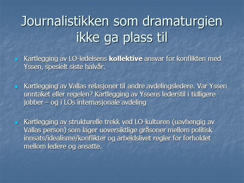 Journalistikken som dramaturgien ikke ga plass til  Kartlegging av LO-ledelsens kollektive ansvar for konflikten med Yssen, spesielt siste halvår.