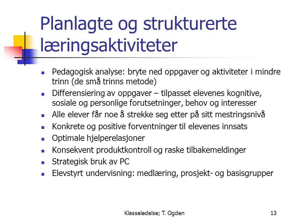 Klasseledelse; T. Ogden13 Planlagte og strukturerte læringsaktiviteter  Pedagogisk analyse: bryte ned oppgaver og aktiviteter i mindre trinn (de små