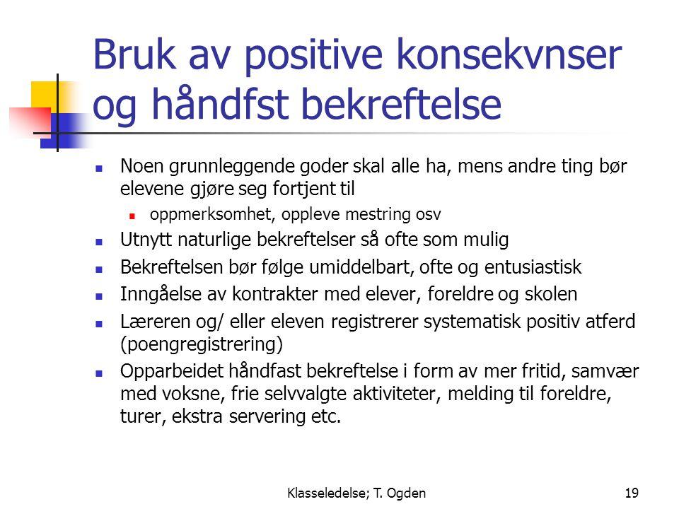 Klasseledelse; T. Ogden19 Bruk av positive konsekvnser og håndfst bekreftelse  Noen grunnleggende goder skal alle ha, mens andre ting bør elevene gjø