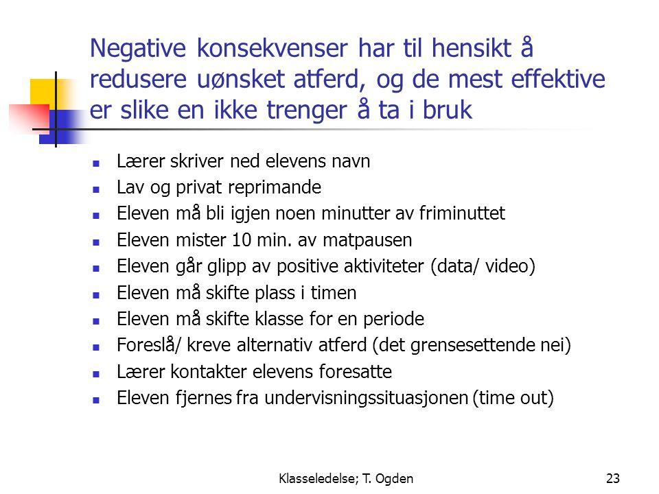 Klasseledelse; T. Ogden23 Negative konsekvenser har til hensikt å redusere uønsket atferd, og de mest effektive er slike en ikke trenger å ta i bruk 