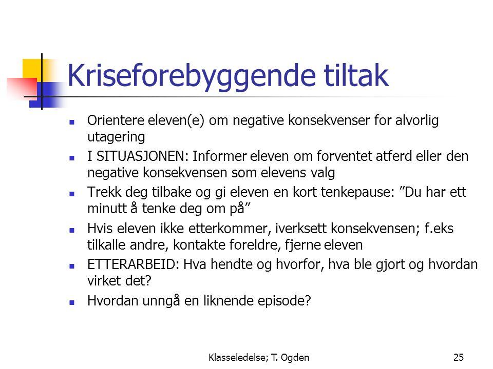 Klasseledelse; T. Ogden25 Kriseforebyggende tiltak  Orientere eleven(e) om negative konsekvenser for alvorlig utagering  I SITUASJONEN: Informer ele