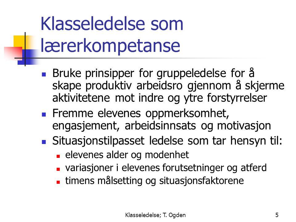 Klasseledelse; T. Ogden5 Klasseledelse som lærerkompetanse  Bruke prinsipper for gruppeledelse for å skape produktiv arbeidsro gjennom å skjerme akti