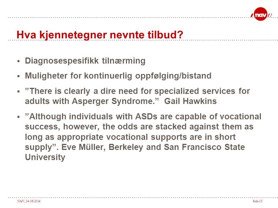 """NAV, 24.06.2014Side 15 Hva kjennetegner nevnte tilbud?  Diagnosespesifikk tilnærming  Muligheter for kontinuerlig oppfølging/bistand  """"There is cle"""