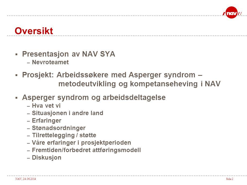 NAV, 24.06.2014Side 2 Oversikt  Presentasjon av NAV SYA – Nevroteamet  Prosjekt: Arbeidssøkere med Asperger syndrom – metodeutvikling og kompetanseh