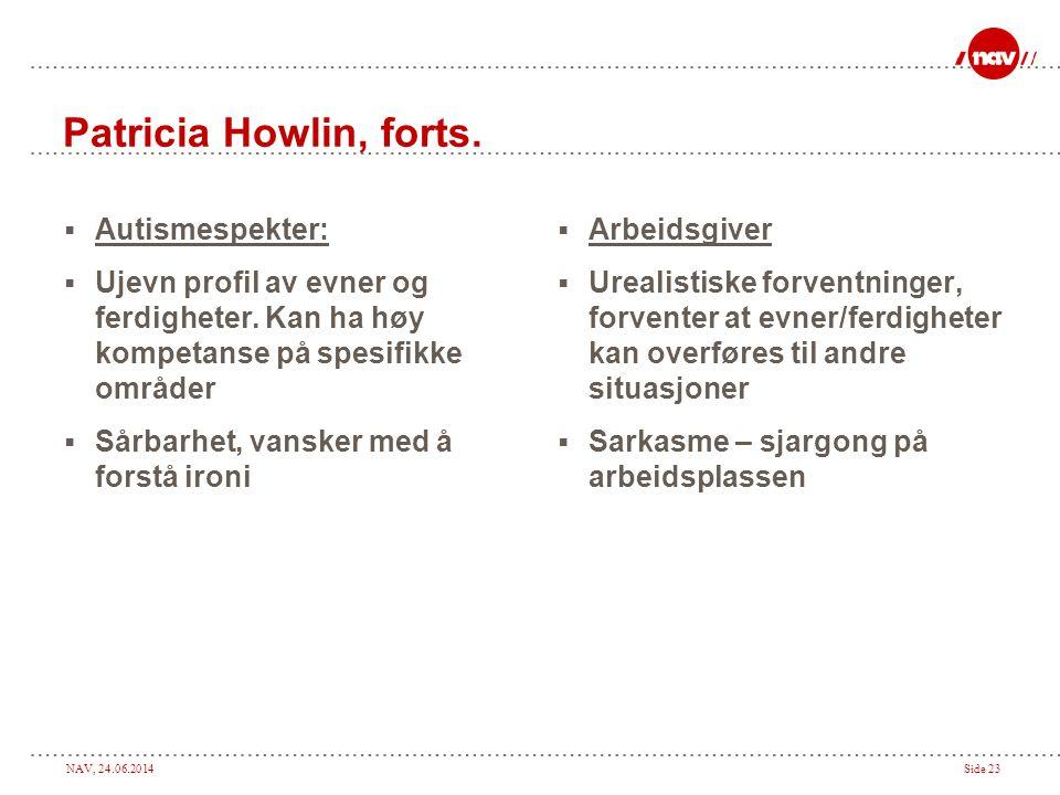 NAV, 24.06.2014Side 23 Patricia Howlin, forts.  Autismespekter:  Ujevn profil av evner og ferdigheter. Kan ha høy kompetanse på spesifikke områder 