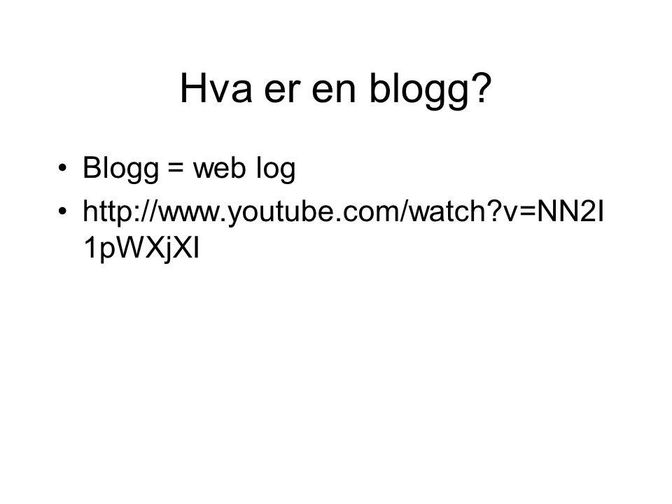 Hva er en blogg? •Blogg = web log •http://www.youtube.com/watch?v=NN2I 1pWXjXI