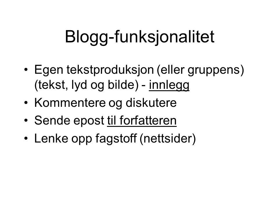 Blogg-funksjonalitet •Egen tekstproduksjon (eller gruppens) (tekst, lyd og bilde) - innlegg •Kommentere og diskutere •Sende epost til forfatteren •Len