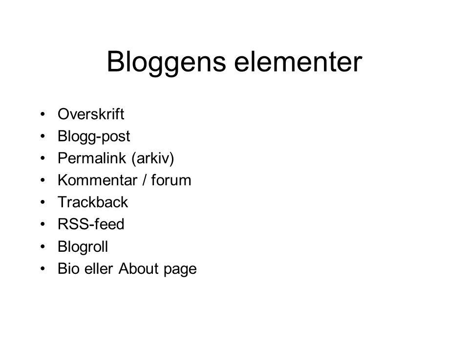 Bloggens elementer •Overskrift •Blogg-post •Permalink (arkiv) •Kommentar / forum •Trackback •RSS-feed •Blogroll •Bio eller About page