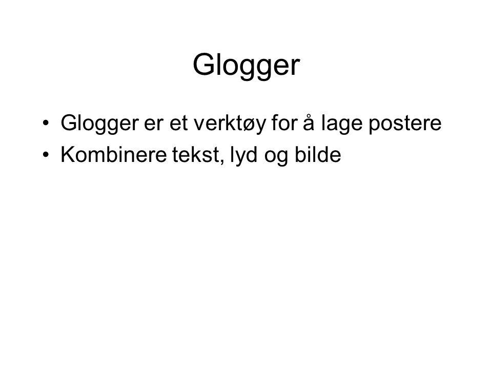 •Glogger er et verktøy for å lage postere •Kombinere tekst, lyd og bilde
