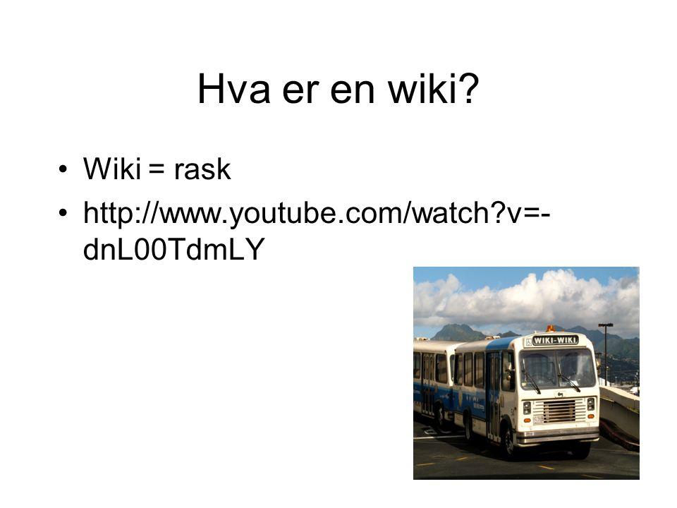 Hva er en wiki? •Wiki = rask •http://www.youtube.com/watch?v=- dnL00TdmLY
