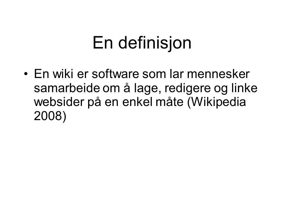 En definisjon •En wiki er software som lar mennesker samarbeide om å lage, redigere og linke websider på en enkel måte (Wikipedia 2008)