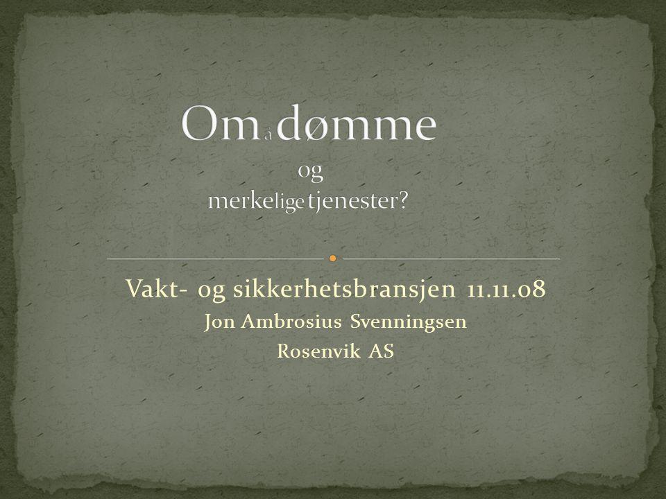 Vakt- og sikkerhetsbransjen 11.11.08 Jon Ambrosius Svenningsen Rosenvik AS