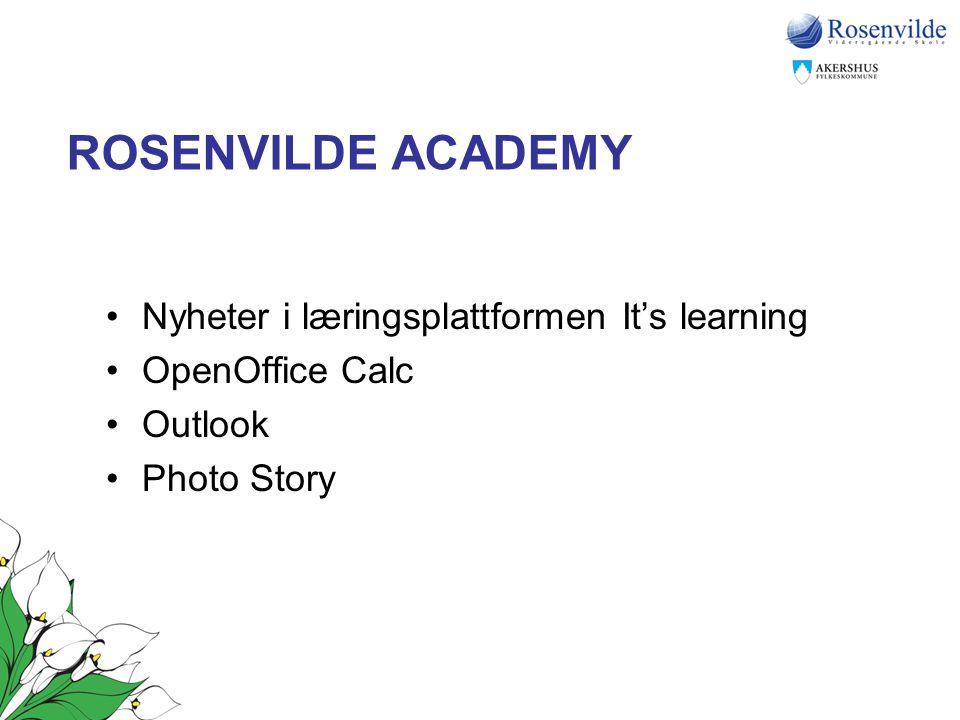 ROSENVILDE ACADEMY •Nyheter i læringsplattformen It's learning •OpenOffice Calc •Outlook •Photo Story