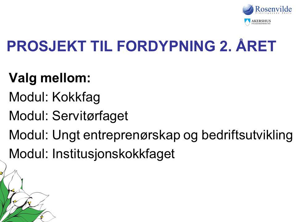 PROSJEKT TIL FORDYPNING 2. ÅRET Valg mellom: Modul: Kokkfag Modul: Servitørfaget Modul: Ungt entreprenørskap og bedriftsutvikling Modul: Institusjonsk