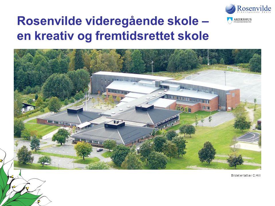 Rosenvilde videregående skole – en kreativ og fremtidsrettet skole Bildet er tatt av C.Hill